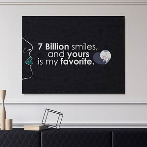 7 billion smiles and yours is my favorite.