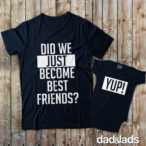 Did We Just Become Best Friends Set | Matching T-Shirts for Dad and Baby - Dad and Lads