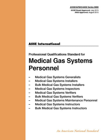 ASSE (PLUMBING) 6000-2015 Professional Qualifications Standard for Medical Gas Systems Personnel (ASSE/IAPMO/ANSI Series 6000)