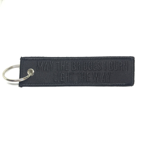 May The Bridges I Burn Light The Way - Embroidered Key Ring