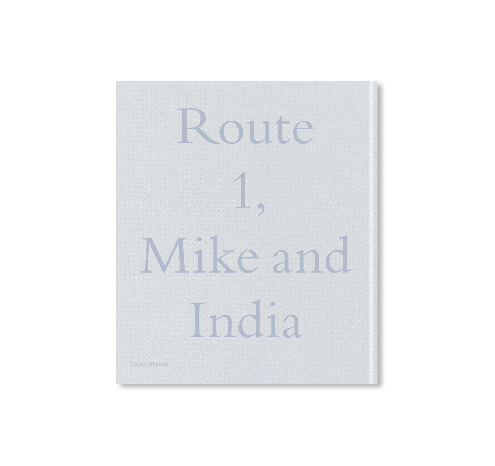 ROUTE 1, MIKE AND INDIA by Thomas Whiteside