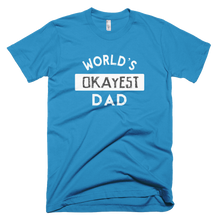 Load image into Gallery viewer, worlds okayest dad, dad shirt,