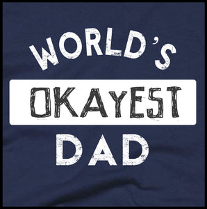 worlds okayest dad, dad shirt, father's day, fathers,