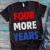 Four More Years T-Shirt  [T-Shirt] awesomethreadz