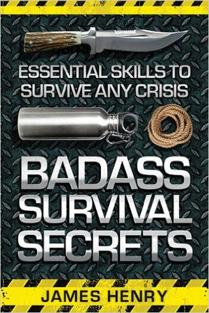 Badass Survival Secrets by James Henry
