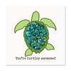 You're Turtley Awesome!