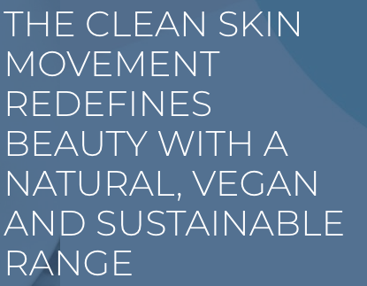 REDEFINING BEAUTY WITH A NATURAL, VEGAN, SUSTAINABLE RANGE OF SKINCARE