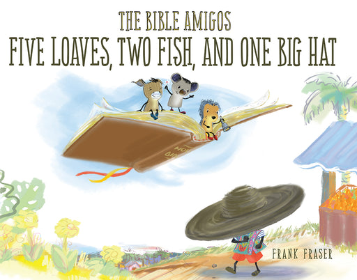 The Bible Amigos: Five Loaves, Two Fish, and One Big Hat