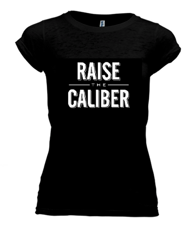 Raise the Caliber T Shirt Women's