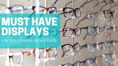 Must Have Displays for your Eyewear Retail Store
