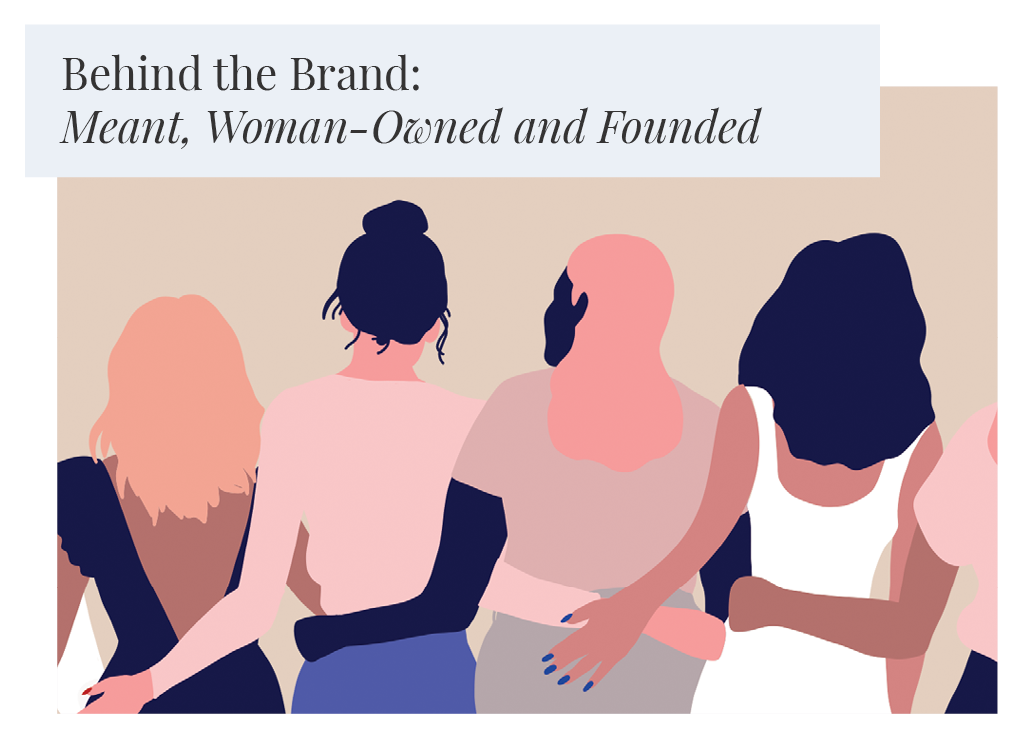 Behind the Brand: Meant, Woman-Owned and Founded