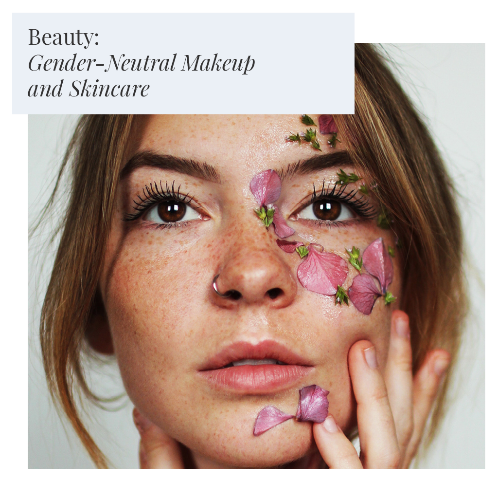 Beauty: Gender-Neutral Makeup and Skincare