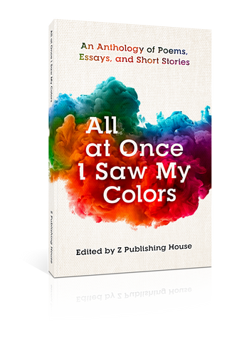 All at Once I Saw My Colors: An Anthology of Poems, Essays, and Short Stories