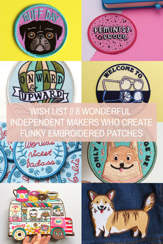 Wish List // 8 Wonderful Independent Makers Who Create Funky Embroidered Patches