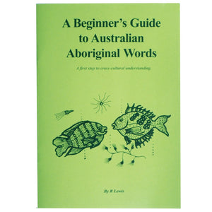 A Beginner's Guide to Australian Aboriginal Words - R Lewis