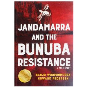 Jandamarra and the Bunuba Resistance - Banjo Woorunmurra and Howard Pedersen