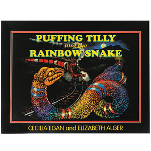 Puffing Tilly and the Rainbow Snake - Cecilia Egan and Elizabeth Alger