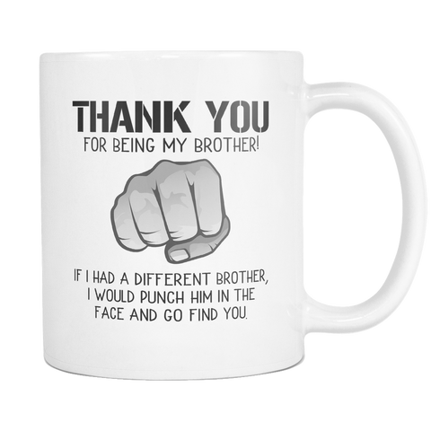 Thank You For Being My Brother 11 and 15oz Mug