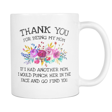 Thank you For Being My Mom 11 & 15oz Mugs