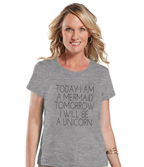 Unicorn Shirt - Today a Mermaid, Tommorrow a Unicorn Shirt - Womens Grey T-shirt - Humorous Gift for Her - Funny Gift Idea for Friend