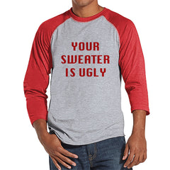 Your Sweater Is Ugly - Men's Christmas Top - Men's Baseball Tee - Red Raglan Shirt - Gift For Him - Ugly Sweater Shirt - Holiday Gift Idea