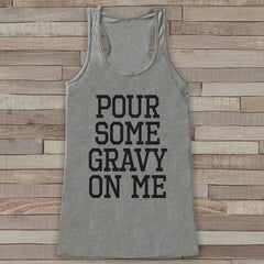 Funny Thanksgiving Shirt - Pour Some Gravy On Me Thanksgiving Dinner Tank Top - Womens Humorous Shirt - Ladies Turkey Day Shirt - Grey Tank - 7 ate 9 Apparel