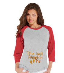 Thanksgiving Pregnancy Announcement - This Isn't Pumpkin Pie - Thanksgiving Pregnancy Reveal Tshirt - Red Raglan - Funny Pregnancy Reveal