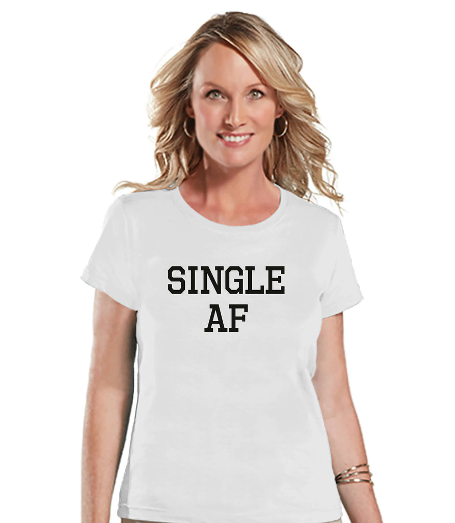 Funny Women's Shirt - Single AF - Funny Shirt - Breakup T-shirt - Womens White T-shirt - Funny Tshirts - Gift for Her Funny Tees