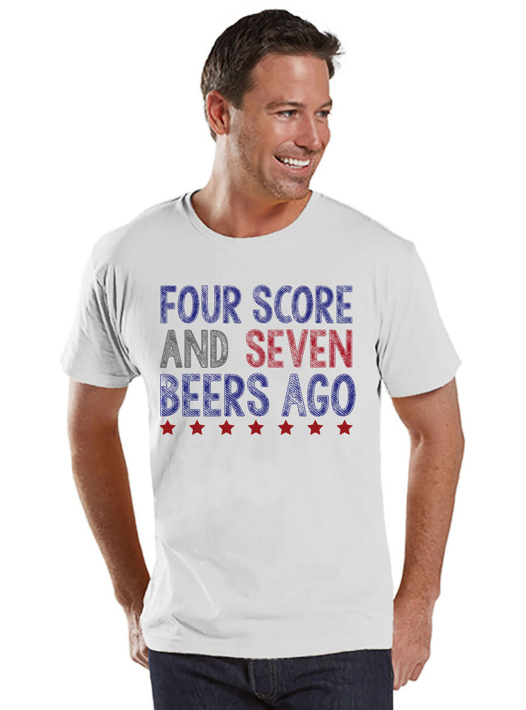 Men's 4th of July Shirt - Four Score and Seven Beers Ago Shirt - Men's White T-Shirt - Men's White Tee - Funny Fourth of July Shirt - 7 ate 9 Apparel