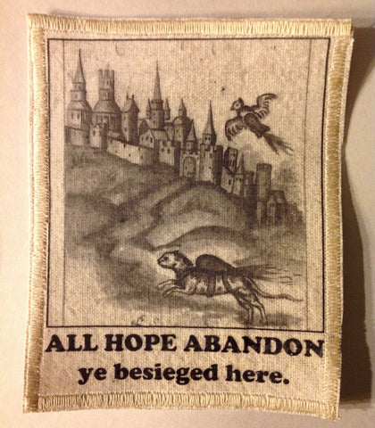 Cotton Canvas Handmade Sew-On Patch --All Hope Abandon, Ye Beseiged Here - Antika Nueva