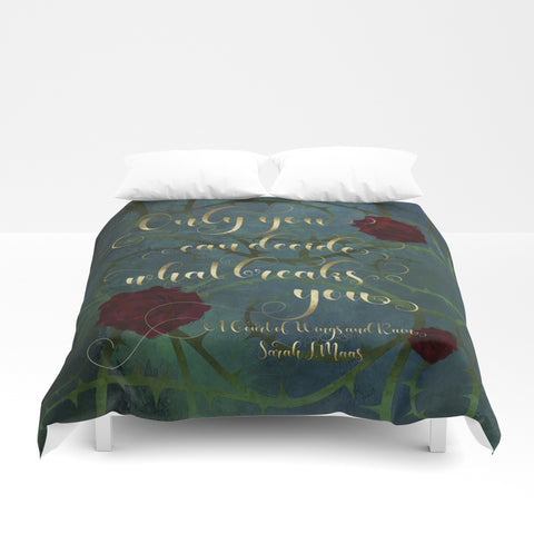 Only you can decide what breaks you. A Court of Wings and Ruin (ACOWAR) Quote Duvet Cover