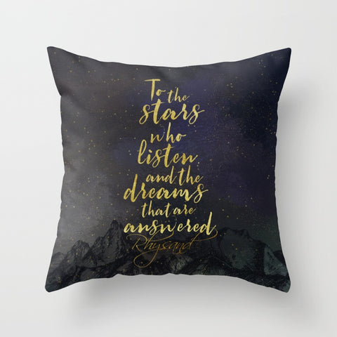 To the stars who listen, and the dreams that are answered. A Court of Mist and Fury (ACOMAF) Quote Pillow