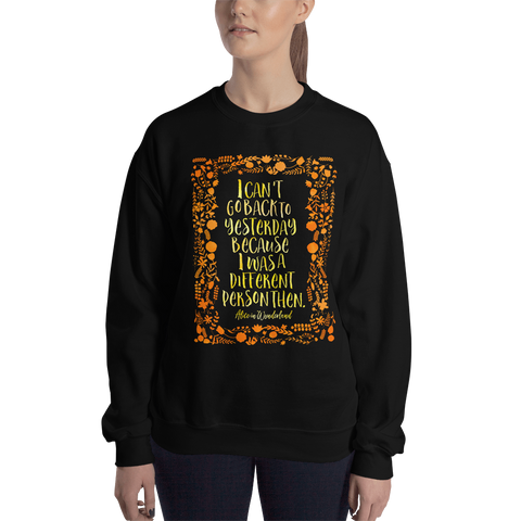 I can't go back to yesterday... Alice in Wonderland Quote Unisex Sweatshirt