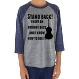 Stand Back! I Have a Bass and I'm Not Afraid to Use It Bluegrass Kids Raglan Baseball Shirt - Choose Color