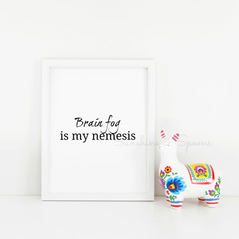 Brain Fog Is My Nemesis Spoonie Printable Print Art - Sunshine and Spoons Shop