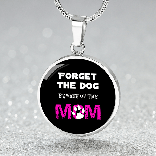 Forget The Dog Beware Of The Mom Round Pendant Necklace - Bowie Shoppe