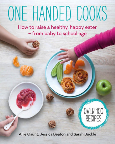 One Handed Cooks, How to raise a healthy, happy eater — from baby to school age
