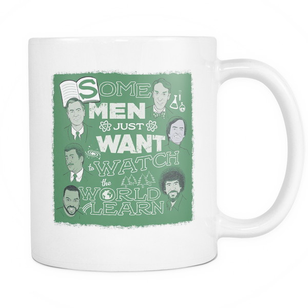 Some Men Just Want to Watch the World Learn Mug