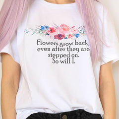 Flowers grow back, even after they are stepped on. So will I. t-shirt printed aesthetic soft grunge aesthetic clothes tumblr shirt boogzel apparel