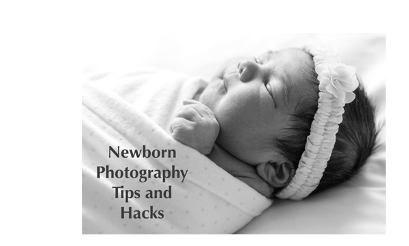 Newborn Photography Tips and Hacks