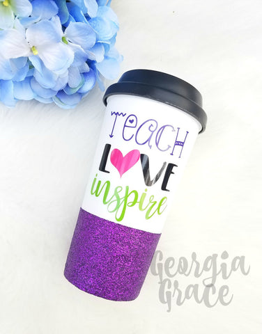 Teacher Glitter Coffee Tumbler // Teacher Appreciation Gift // Teach Love Inspire