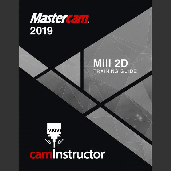 Mastercam 2019 Training Guide - Mill 2D