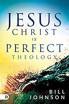 Jesus Christ is Perfect Theology - Bill Johnson