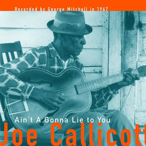 <b>Joe Callicott </b><br><i>Ain't A Gonna Lie To You</i>