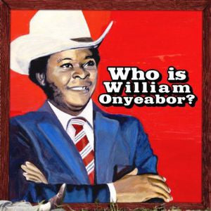<b>William Onyeabor </b><br><i>Who Is William Onyeabor?</i>