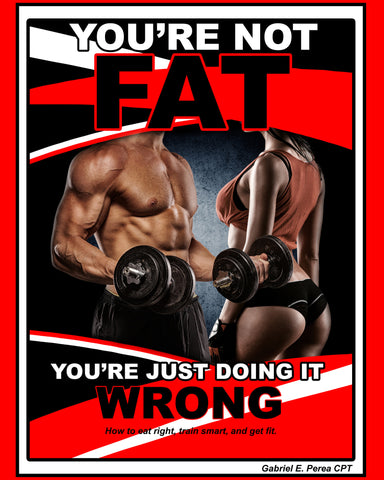 YOU'RE NOT FAT, YOU'RE JUST DOING IT WRONG