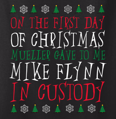 On the First Day of Christmas Mueller Gave to Me Mike Flynn in Custody Shirt - Statement Tease
