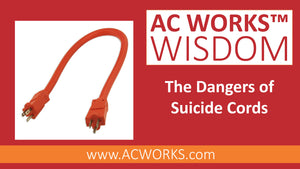 AC WORKS™ Wisdom: The Dangers of Double Male Ended Cords
