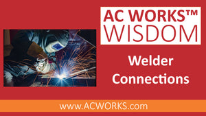 AC WORKS® Wisdom: Welder Connections