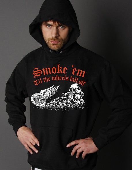 """Smoke 'Em Till The Wheels Fall Off"" Biker Hoodie"